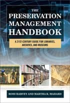 The Preservation Management Handbook - A 21st-Century Guide for Libraries, Archives, and Museums ebook by Ross Harvey, Martha R. Mahard