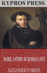Marie; A Story of Russian Love ebook by Alexander Pushkin