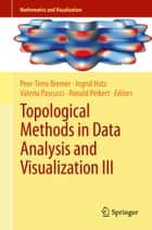Topological Methods in Data Analysis and Visualization III ebook by Peer-Timo Bremer,Ingrid Hotz,Valerio Pascucci,Ronald Peikert