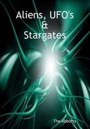 Aliens, UFO's and Stargates ebook by The Abbotts