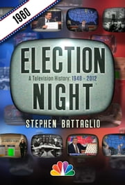 Election Night: 1960 ebook by Stephen Battaglio