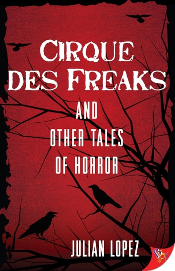 Cirque des Freaks and Other Tales of Horror ebook by Julian Lopez