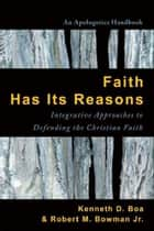 Faith Has Its Reasons ebook by Kenneth Boa,Robert M. Bowman Jr.