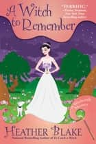 A Witch to Remember - A Wishcraft Mystery ebook by Heather Blake