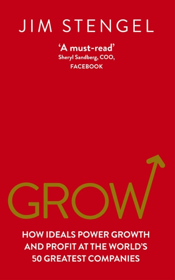 Grow - How Ideals Power Growth and Profit at the World's 50 Greatest Companies ebook by Jim Stengel