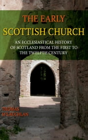 The Early Scottish Church ebook by McLaughlan, Thomas