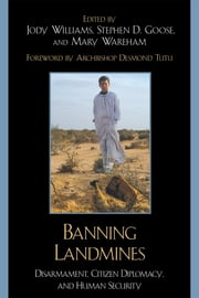 Banning Landmines - Disarmament, Citizen Diplomacy, and Human Security ebook by Jody Williams,Stephen D. Goose,Mary Wareham