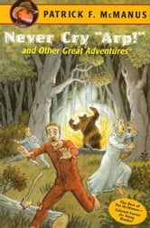 "Never Cry ""Arp!"" and Other Great Adventures ebook by Patrick F. McManus"
