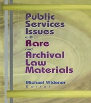 Public Services Issues with Rare and Archival Law Materials ebook by Michael Widener
