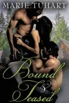 Bound & Teased ebook by Marie  Tuhart