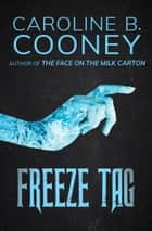 Freeze Tag ebook by Caroline B. Cooney