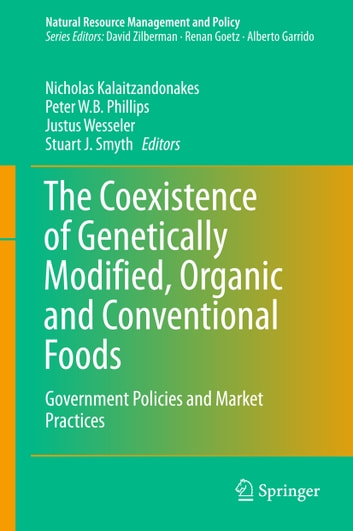 The Coexistence of Genetically Modified, Organic and Conventional Foods - Government Policies and Market Practices ebook by