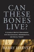 Can These Bones Live? ebook by Barry Harvey