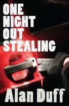 One Night Out Stealing ebook by Alan Duff
