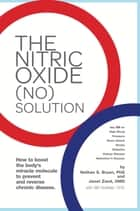 The Nitric Oxide (NO) Solution - How to Boost the Body's Miracle Molecule ebook by Dr. Nathan Bryan, Dr. Janet Zand, Bill Gottlieb