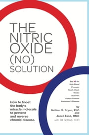 The Nitric Oxide (NO) Solution - How to Boost the Body's Miracle Molecule ebook by Dr. Nathan Bryan,Dr. Janet Zand,Bill Gottlieb