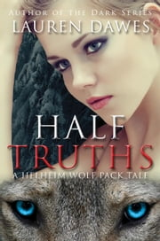 Half Truths - A Helheim Wolf Pack Tale, #2 ebook by Lauren Dawes