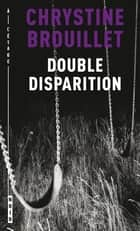 Double disparition ebook by Chrystine Brouillet