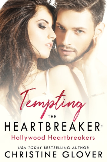 Tempting the Heartbreaker - Hollywood Heartbreaker Book 1 ebook by Christine Glover
