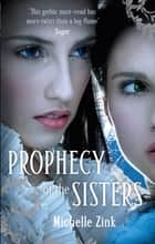 Prophecy Of The Sisters - Number 1 in series ebook by Michelle Zink