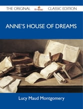 Anne's House of Dreams - The Original Classic Edition ebook by Montgomery Lucy