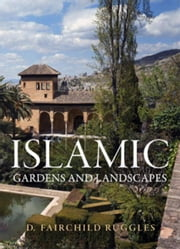 Islamic Gardens and Landscapes ebook by Ruggles, D. Fairchild