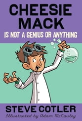 Cheesie Mack Is Not a Genius or Anything ebook by Steve Cotler