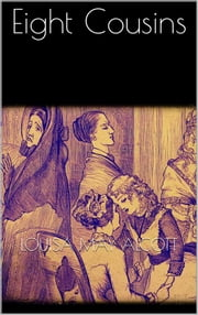 Eight Cousins ebook by Louisa May Alcott,Louisa May Alcott,Louisa May Alcott