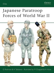 Japanese Paratroop Forces of World War II ebook by Gordon L. Rottman,Akira Takizawa,Mike Chappell,Richard Hook,Mr Hook