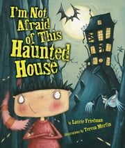 I'm Not Afraid of This Haunted House ebook by Laurie  Friedman,Teresa  Murfin