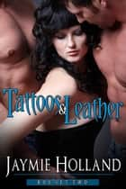Tattoos and Leather Boxed Set Two ebook by Jaymie Holland
