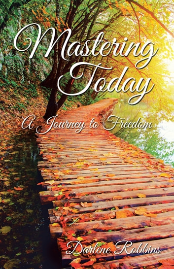 Mastering Today - A Journey to Freedom ebook by Darlene Robbins