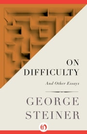 On Difficulty - And Other Essays ebook by George Steiner