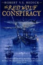 The Red Wolf Conspiracy ebook by Robert V.S. Redick