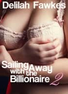 Sailing Away with the Billionaire, Part 2 ebook by Delilah Fawkes