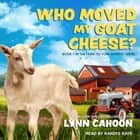Who Moved My Goat Cheese? audiobook by Lynn Cahoon