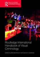 Routledge International Handbook of Visual Criminology ebook by Michelle Brown, Eamonn Carrabine