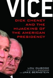 Vice - Dick Cheney and the Hijacking of the American Presidency ebook by Lou Dubose,Jake Bernstein
