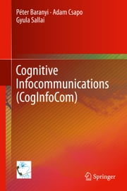Cognitive Infocommunications (CogInfoCom) ebook by Péter Baranyi,Adam Csapo,Gyula Sallai