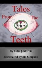 Tales from the Teeth ebook by Luke J. Morris,Mo Simpson