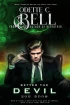Better the Devil You Know Book Three - Better the Devil You Know, #3 ebook by Odette C. Bell