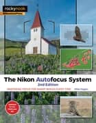 The Nikon Autofocus System - Mastering Focus for Sharp Images Every Time ebook by Mike Hagen
