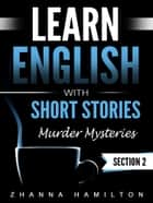 Learn English with Short Stories: Murder Mysteries - Section 2 (Inspired By English Series) eBook von Zhanna Hamilton