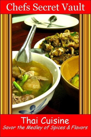 Thai Cuisine: Savor the Medley of Spices & Flavors ebook by Chefs Secret Vault