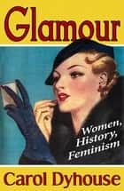 Glamour - Women, History, Feminism ebook by Professor Carol Dyhouse