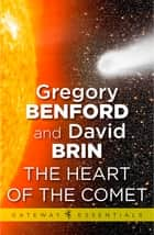The Heart of the Comet ebook by Gregory Benford, David Brin