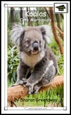 Koalas: Cute Marsupials: Educational Version ebook by Sharon Greenaway