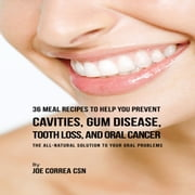 36 Meal Recipes to Help You Prevent Cavities, Gum Disease, Tooth Loss, and Oral Cancer audiobook by Joe Correa