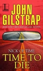 Time to Die ebook by John Gilstrap
