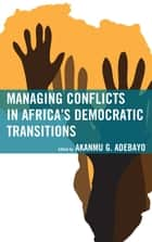 Managing Conflicts in Africa's Democratic Transitions ebook by Akanmu G. Adebayo, Oluwakemi Abiodun Adesina, Mike Adeyeye,...